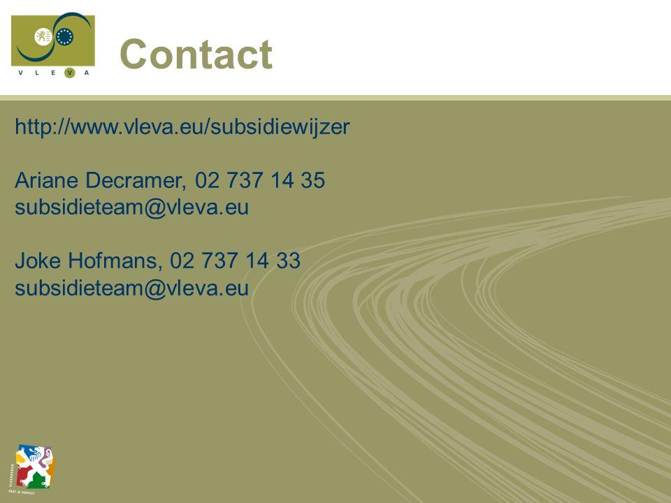 Contact http://www.vleva.eu/subsidiewijzer Ariane Decramer, 02 737 14 35 subsidieteam@vleva.eu Joke Hofmans, 02 737 14 33 subsidieteam@vleva.eu