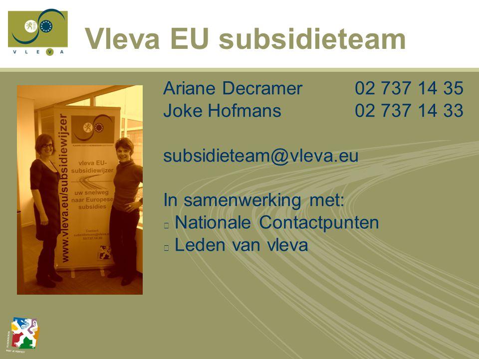 Vleva EU subsidieteam Ariane Decramer02 737 14 35 Joke Hofmans02 737 14 33 subsidieteam@vleva.eu In samenwerking met: Nationale Contactpunten Leden van vleva