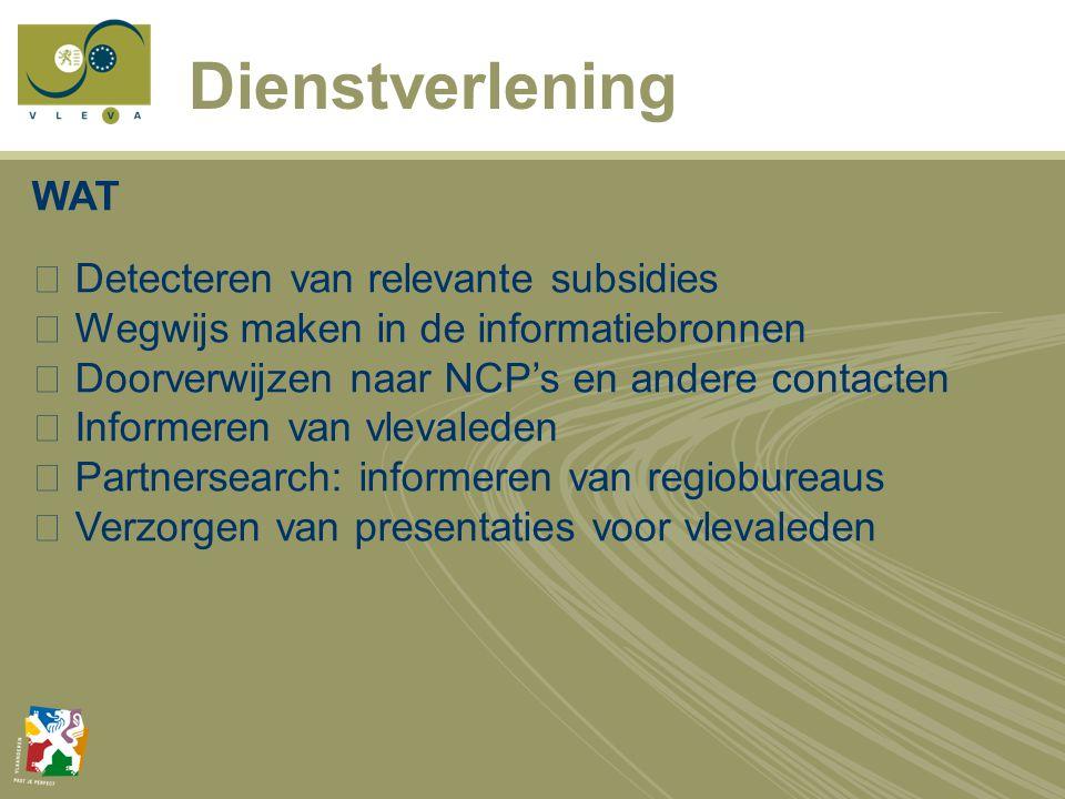 Dienstverlening WAT  Detecteren van relevante subsidies  Wegwijs maken in de informatiebronnen  Doorverwijzen naar NCP's en andere contacten  Informeren van vlevaleden  Partnersearch: informeren van regiobureaus  Verzorgen van presentaties voor vlevaleden