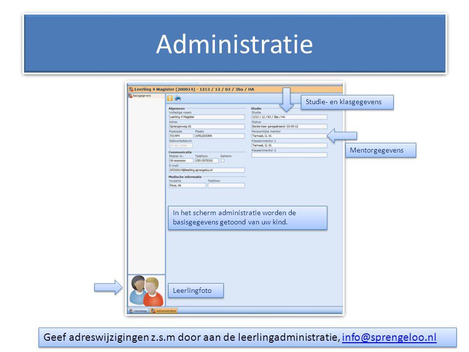 Administratie In het scherm administratie worden de basisgegevens getoond van uw kind. Leerlingfoto Mentorgegevens Studie- en klasgegevens Geef adresw