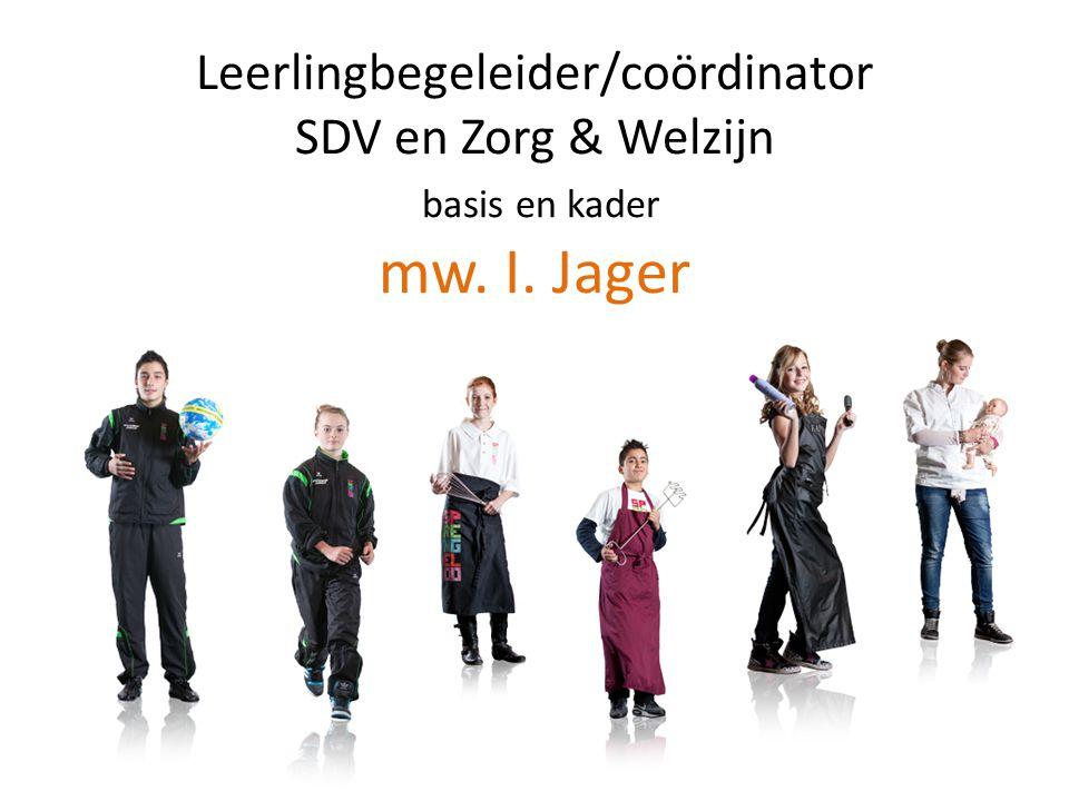 Leerlingbegeleider/coördinator SDV en Zorg & Welzijn basis en kader mw. I. Jager
