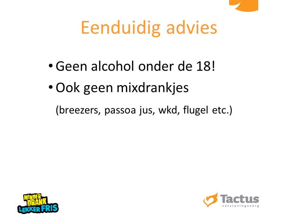 Geen alcohol onder de 18! Ook geen mixdrankjes (breezers, passoa jus, wkd, flugel etc.) Eenduidig advies