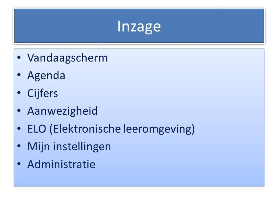 Inzage Vandaagscherm Agenda Cijfers Aanwezigheid ELO (Elektronische leeromgeving) Mijn instellingen Administratie Vandaagscherm Agenda Cijfers Aanwezi