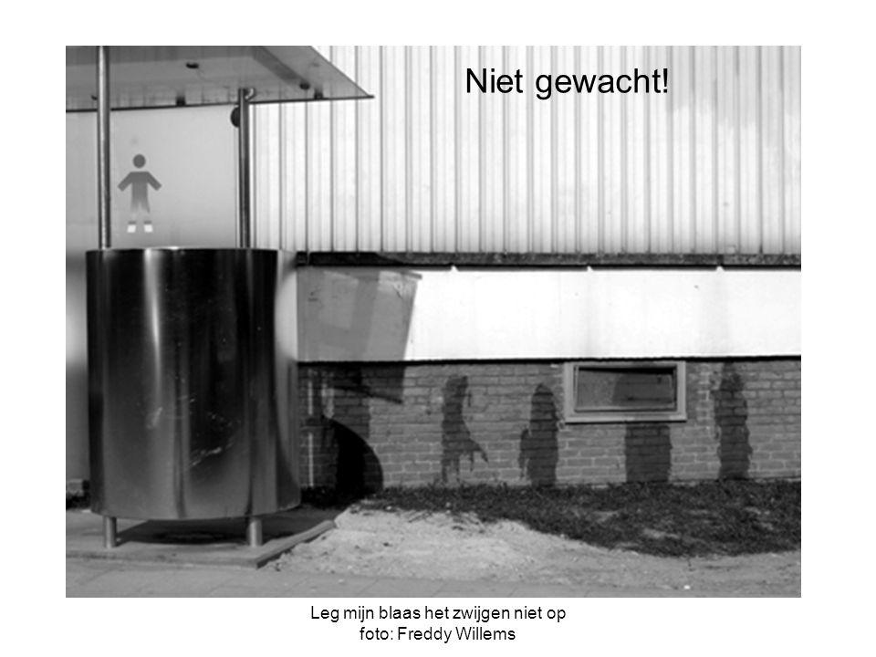 Leg mijn blaas het zwijgen niet op foto: Freddy Willems Niet gewacht!