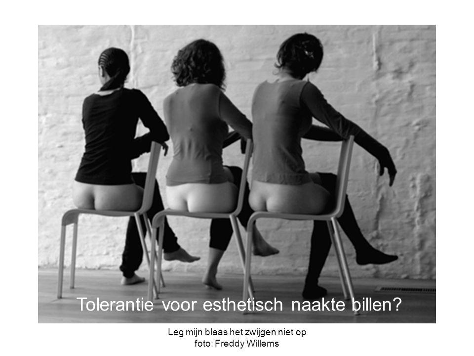 Leg mijn blaas het zwijgen niet op foto: Freddy Willems Tolerantie voor esthetisch naakte billen