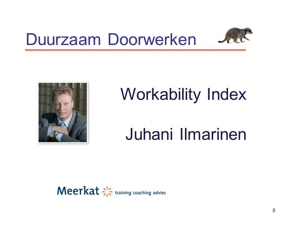 9 Workability Index Instrument om in de dialoog tussen individu en organisatie het fysieke, psychische en sociale arbeidsvermogen positief te beïnvloeden met als doel: duurzame inzetbaarheid.
