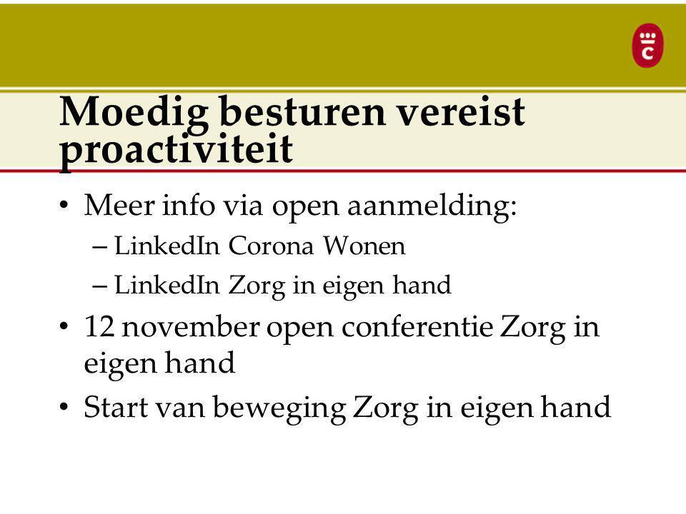 Moedig besturen vereist proactiviteit Meer info via open aanmelding: – LinkedIn Corona Wonen – LinkedIn Zorg in eigen hand 12 november open conferenti