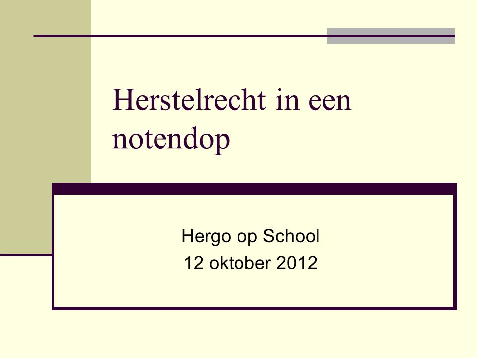 Herstelrecht in een notendop Hergo op School 12 oktober 2012