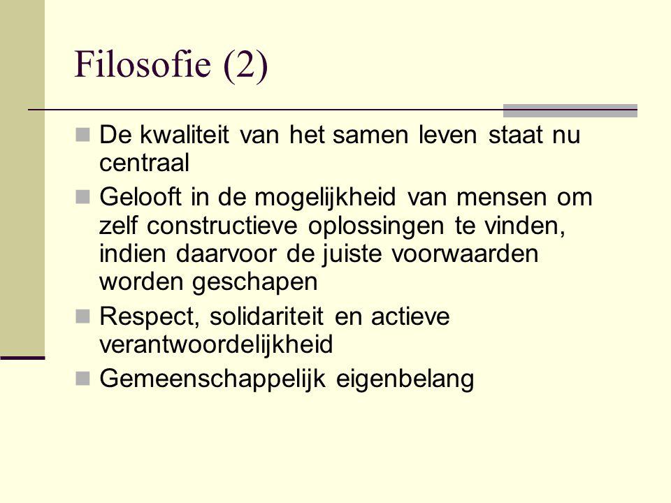 Filosofie (2) De kwaliteit van het samen leven staat nu centraal Gelooft in de mogelijkheid van mensen om zelf constructieve oplossingen te vinden, indien daarvoor de juiste voorwaarden worden geschapen Respect, solidariteit en actieve verantwoordelijkheid Gemeenschappelijk eigenbelang