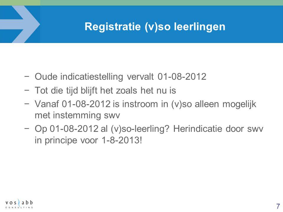 7 Registratie (v)so leerlingen −Oude indicatiestelling vervalt 01-08-2012 −Tot die tijd blijft het zoals het nu is −Vanaf 01-08-2012 is instroom in (v