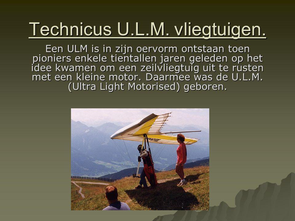 Technicus U.L.M. vliegtuigen. Een ULM is in zijn oervorm ontstaan toen pioniers enkele tientallen jaren geleden op het idee kwamen om een zeilvliegtui