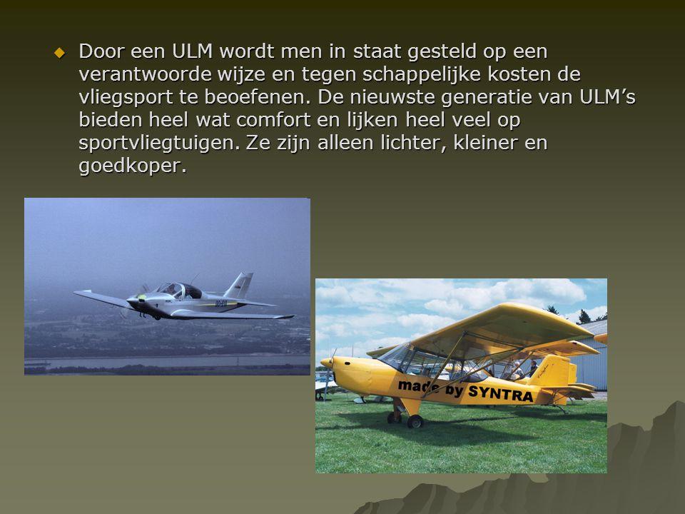  Door een ULM wordt men in staat gesteld op een verantwoorde wijze en tegen schappelijke kosten de vliegsport te beoefenen. De nieuwste generatie van