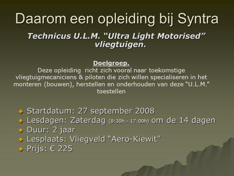 "Daarom een opleiding bij Syntra Technicus U.L.M. ""Ultra Light Motorised"" vliegtuigen.  Startdatum: 27 september 2008  Lesdagen: Zaterdag (8:30h – 17"