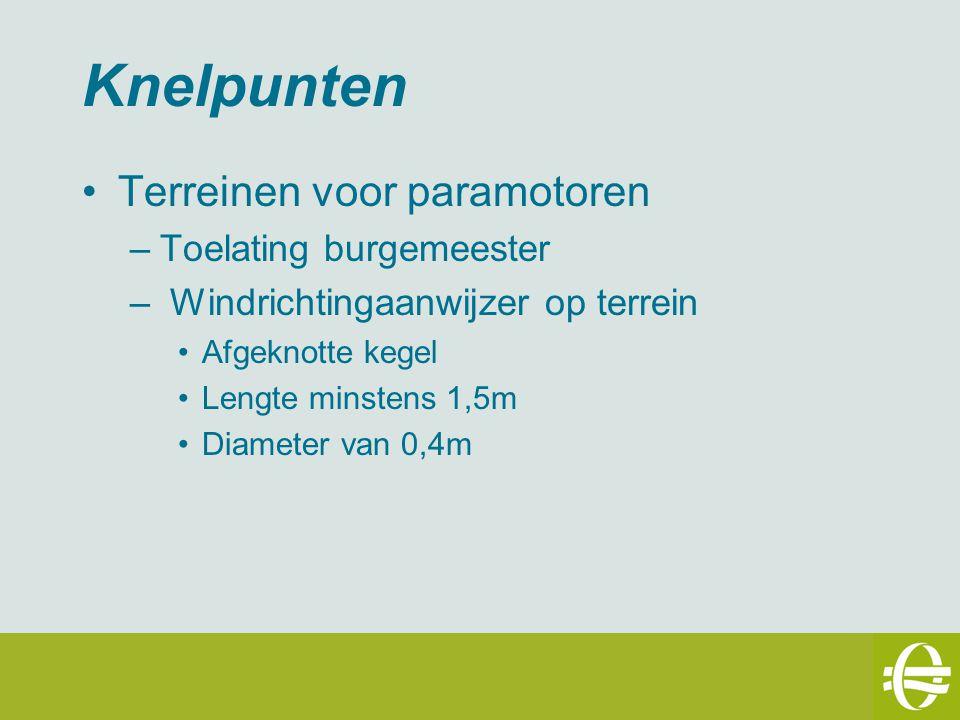 Knelpunten Terreinen voor paramotoren –Toelating burgemeester – Windrichtingaanwijzer op terrein Afgeknotte kegel Lengte minstens 1,5m Diameter van 0,4m
