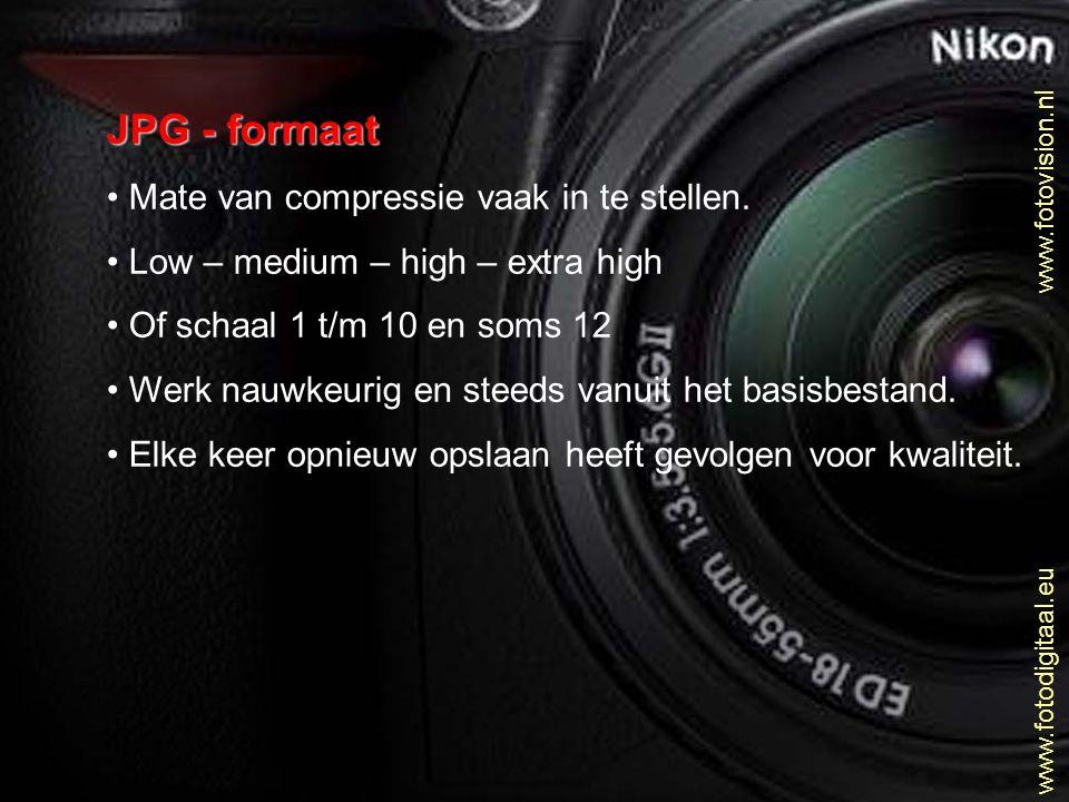 www.fotovision.nl www.fotodigitaal.eu JPG - formaat Mate van compressie vaak in te stellen. Low – medium – high – extra high Of schaal 1 t/m 10 en som