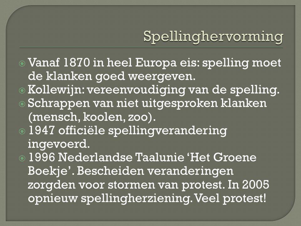  Vanaf 1870 in heel Europa eis: spelling moet de klanken goed weergeven.