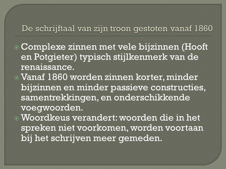 Complexe zinnen met vele bijzinnen (Hooft en Potgieter) typisch stijlkenmerk van de renaissance.