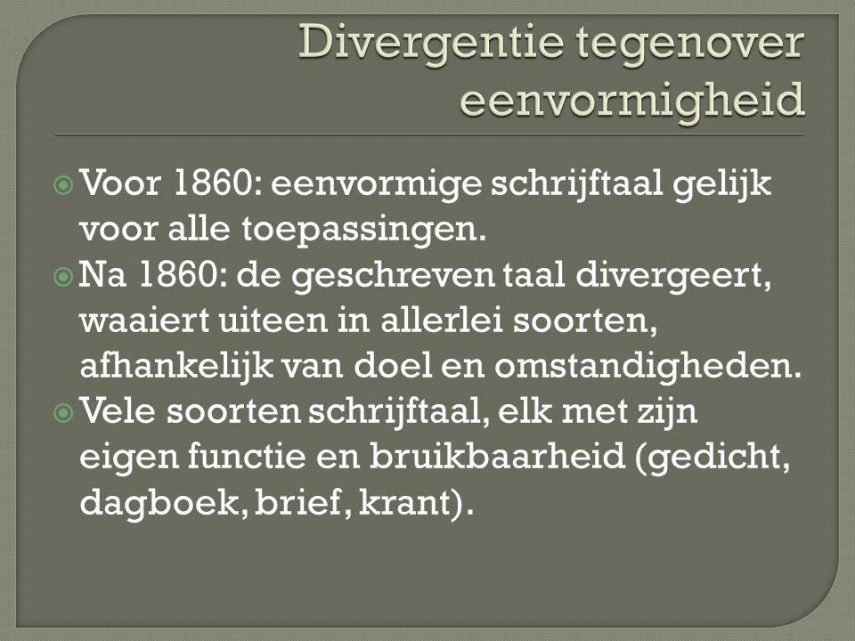  Voor 1860: eenvormige schrijftaal gelijk voor alle toepassingen.