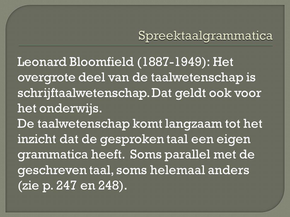 Leonard Bloomfield (1887-1949): Het overgrote deel van de taalwetenschap is schrijftaalwetenschap.