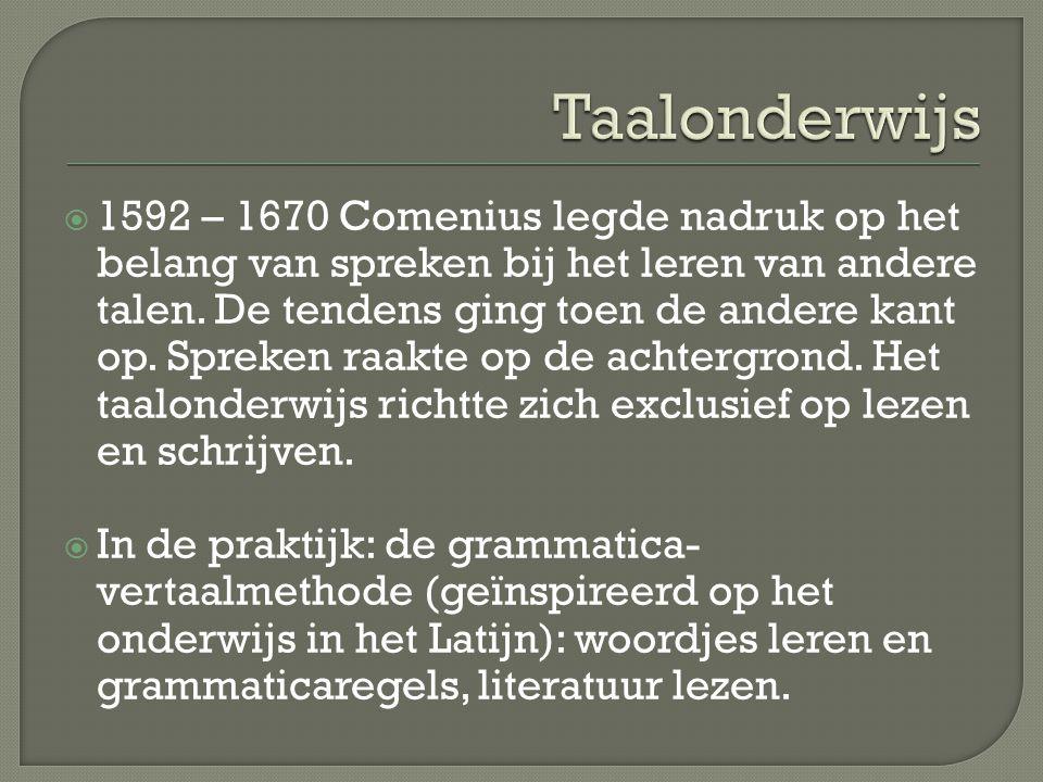  1592 – 1670 Comenius legde nadruk op het belang van spreken bij het leren van andere talen.