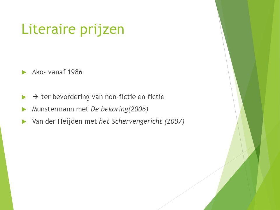 Literaire prijzen  Ako- vanaf 1986   ter bevordering van non-fictie en fictie  Munstermann met De bekoring(2006)  Van der Heijden met het Scherve