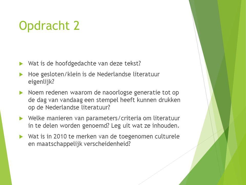Opdracht 2  Wat is de hoofdgedachte van deze tekst?  Hoe gesloten/klein is de Nederlandse literatuur eigenlijk?  Noem redenen waarom de naoorlogse