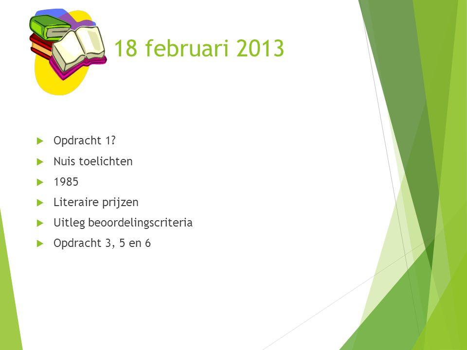 18 februari 2013  Opdracht 1?  Nuis toelichten  1985  Literaire prijzen  Uitleg beoordelingscriteria  Opdracht 3, 5 en 6