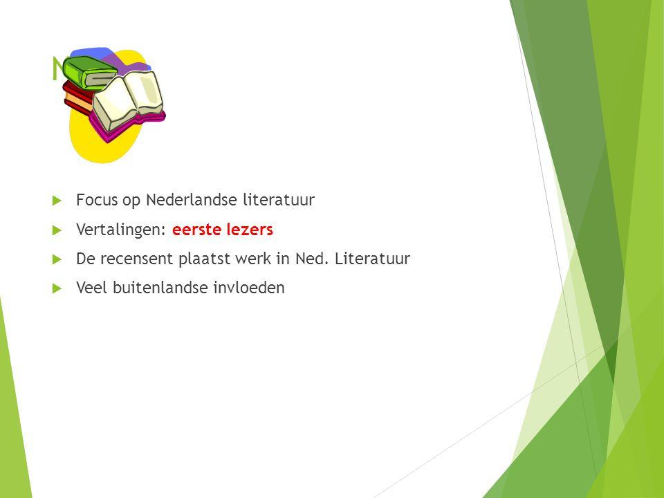 Nuis?  Focus op Nederlandse literatuur  Vertalingen: eerste lezers  De recensent plaatst werk in Ned. Literatuur  Veel buitenlandse invloeden