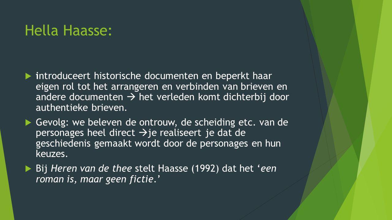 Hella Haasse:  introduceert historische documenten en beperkt haar eigen rol tot het arrangeren en verbinden van brieven en andere documenten  het verleden komt dichterbij door authentieke brieven.