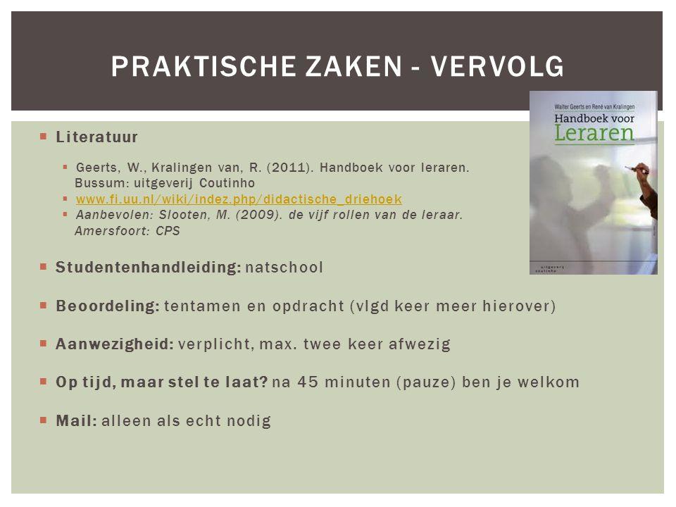  Literatuur  Geerts, W., Kralingen van, R. (2011). Handboek voor leraren. Bussum: uitgeverij Coutinho  www.fi.uu.nl/wiki/indez.php/didactische_drie