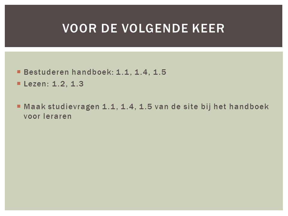  Bestuderen handboek: 1.1, 1.4, 1.5  Lezen: 1.2, 1.3  Maak studievragen 1.1, 1.4, 1.5 van de site bij het handboek voor leraren VOOR DE VOLGENDE KE