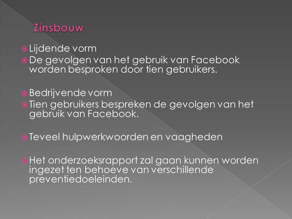  Lijdende vorm  De gevolgen van het gebruik van Facebook worden besproken door tien gebruikers.  Bedrijvende vorm  Tien gebruikers bespreken de ge
