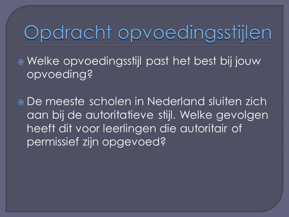  Welke opvoedingsstijl past het best bij jouw opvoeding?  De meeste scholen in Nederland sluiten zich aan bij de autoritatieve stijl. Welke gevolgen