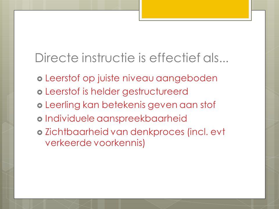 Directe instructie is effectief als...  Leerstof op juiste niveau aangeboden  Leerstof is helder gestructureerd  Leerling kan betekenis geven aan s