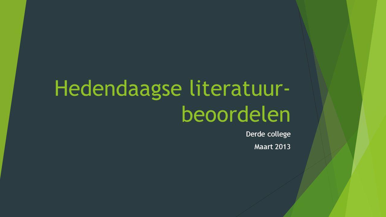 Hedendaagse literatuur- beoordelen Derde college Maart 2013