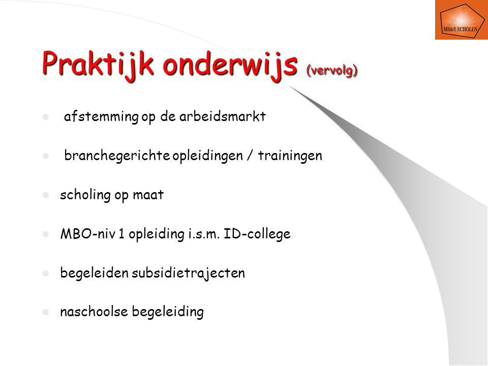 Praktijk onderwijs (vervolg) afstemming op de arbeidsmarkt branchegerichte opleidingen / trainingen scholing op maat MBO-niv 1 opleiding i.s.m.