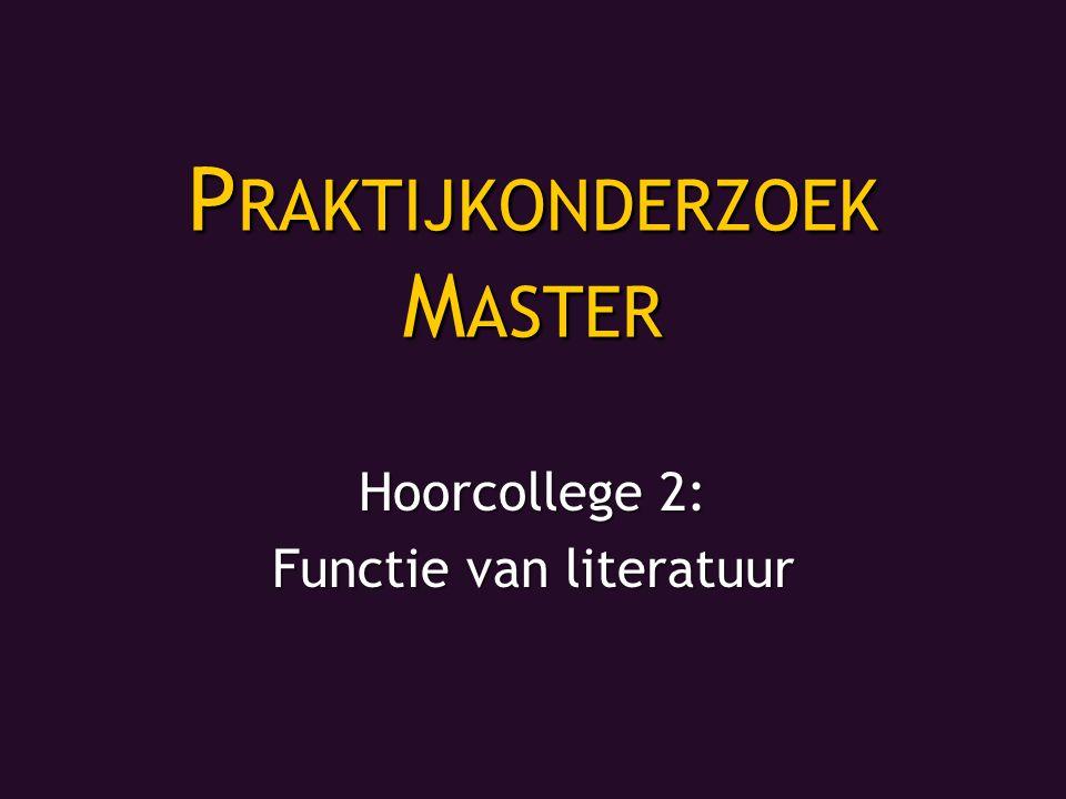 P RAKTIJKONDERZOEK M ASTER Hoorcollege 2: Functie van literatuur