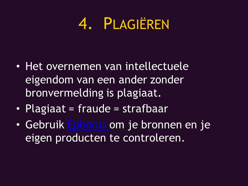 4.P LAGIËREN Het overnemen van intellectuele eigendom van een ander zonder bronvermelding is plagiaat.