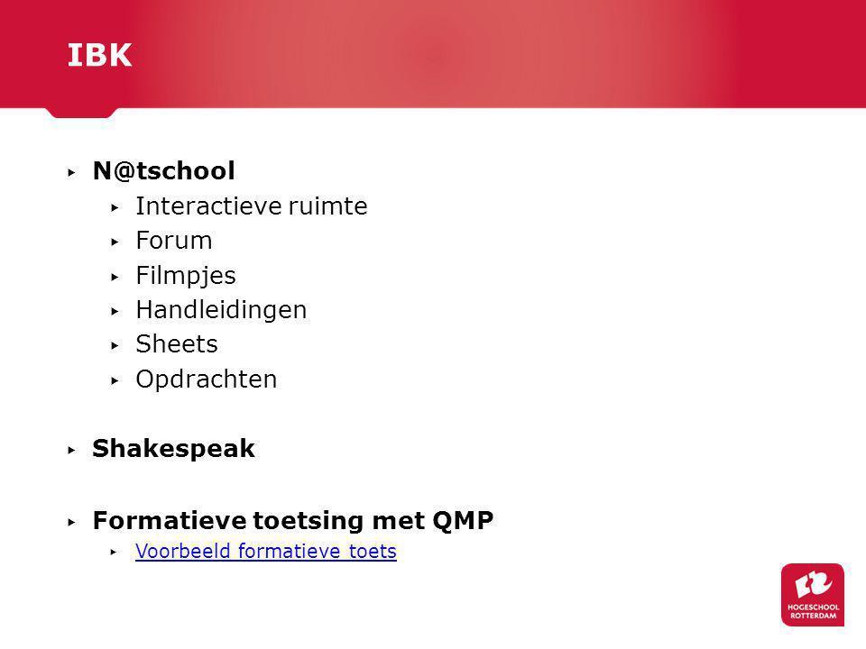 ▸ N@tschool ▸ Interactieve ruimte ▸ Forum ▸ Filmpjes ▸ Handleidingen ▸ Sheets ▸ Opdrachten ▸ Shakespeak ▸ Formatieve toetsing met QMP ▸ Voorbeeld formatieve toets Voorbeeld formatieve toets IBK