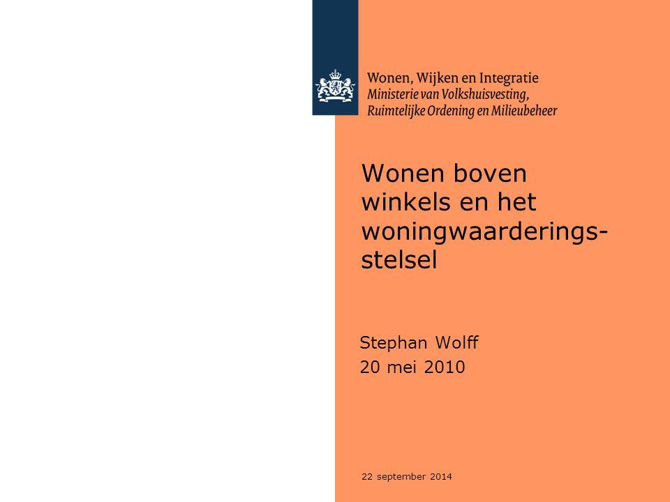 22 september 2014 Wonen boven winkels en het woningwaarderings- stelsel Stephan Wolff 20 mei 2010