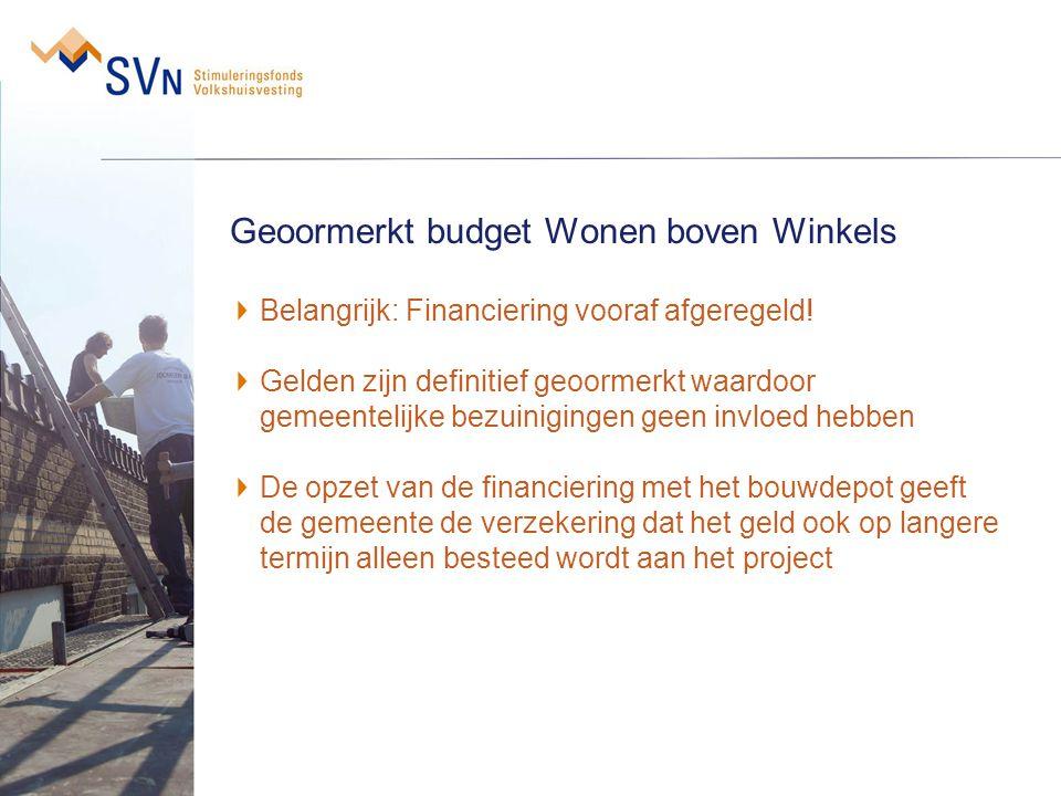 Geoormerkt budget Wonen boven Winkels Belangrijk: Financiering vooraf afgeregeld! Gelden zijn definitief geoormerkt waardoor gemeentelijke bezuiniging