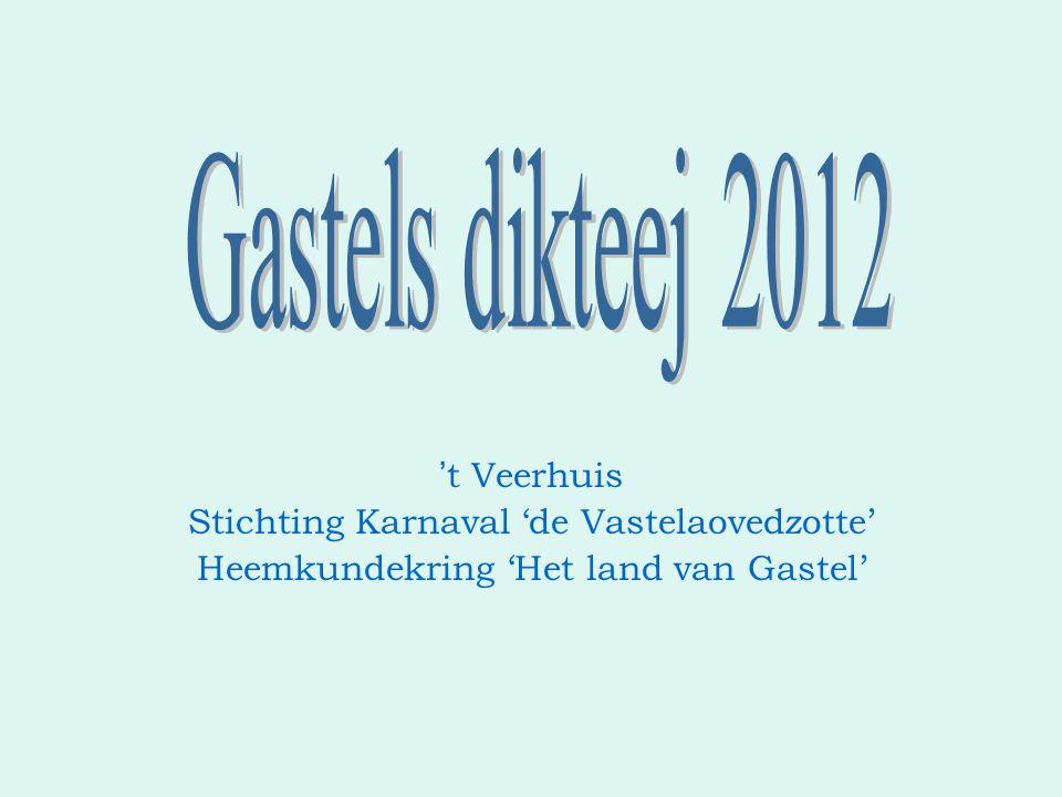 ' t Veerhuis Stichting Karnaval 'de Vastelaovedzotte' Heemkundekring 'Het land van Gastel'