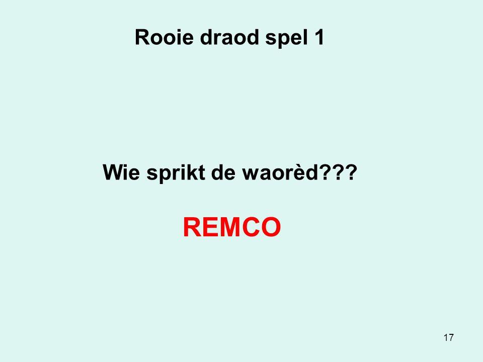 17 Rooie draod spel 1 Wie sprikt de waorèd REMCO
