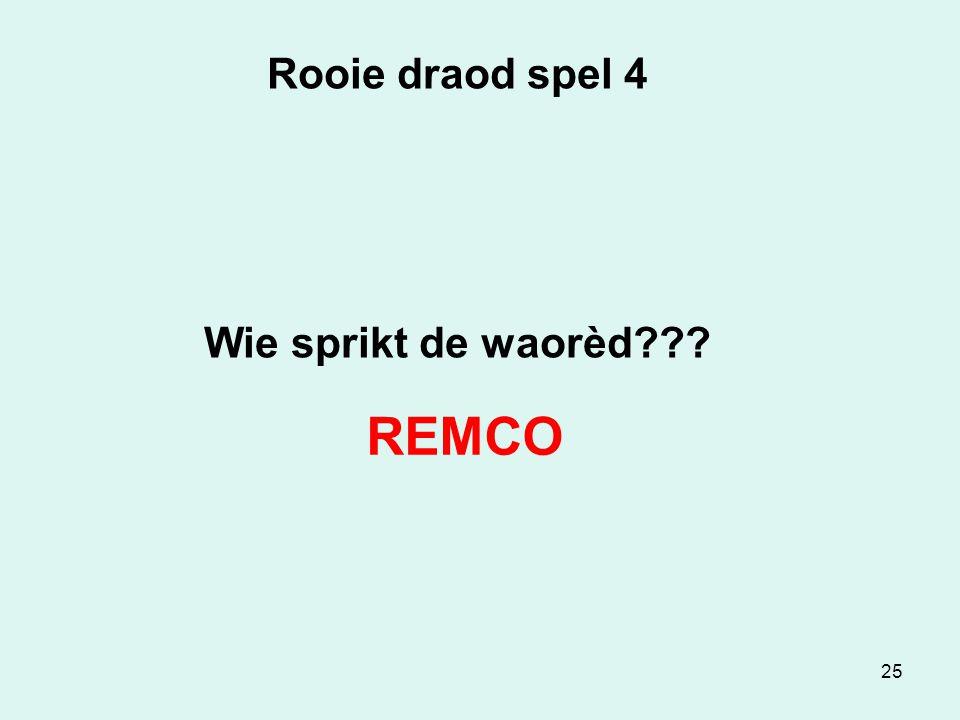 25 Rooie draod spel 4 Wie sprikt de waorèd REMCO