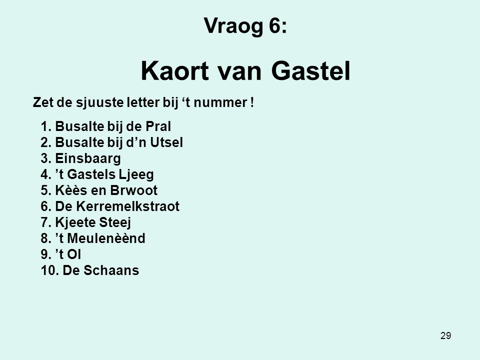 29 Vraog 6: Kaort van Gastel Zet de sjuuste letter bij 't nummer .