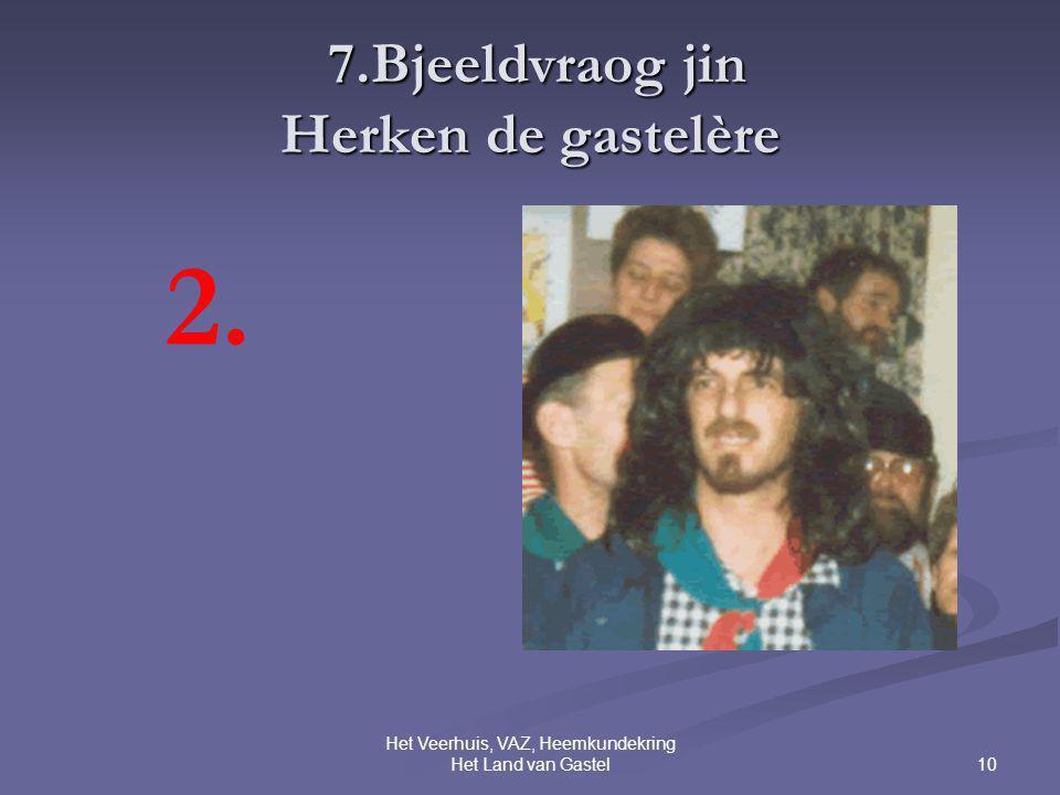 10 Het Veerhuis, VAZ, Heemkundekring Het Land van Gastel 7.Bjeeldvraog jin Herken de gastelère 7.Bjeeldvraog jin Herken de gastelère 2.