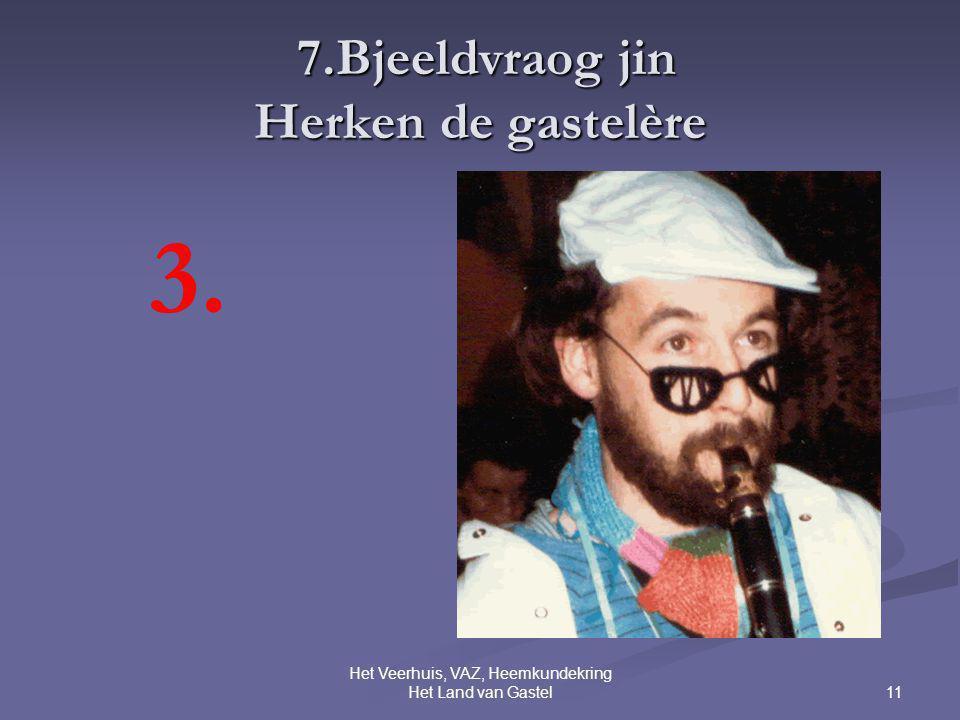 11 Het Veerhuis, VAZ, Heemkundekring Het Land van Gastel 7.Bjeeldvraog jin Herken de gastelère 7.Bjeeldvraog jin Herken de gastelère 3.
