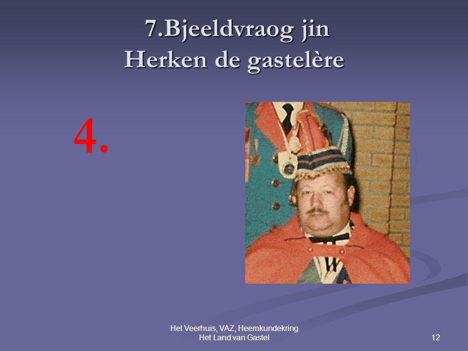 12 Het Veerhuis, VAZ, Heemkundekring Het Land van Gastel 7.Bjeeldvraog jin Herken de gastelère 7.Bjeeldvraog jin Herken de gastelère 4.