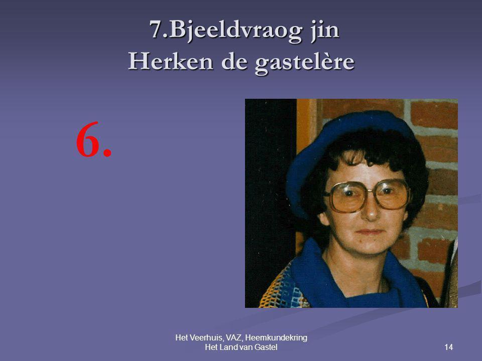 14 Het Veerhuis, VAZ, Heemkundekring Het Land van Gastel 7.Bjeeldvraog jin Herken de gastelère 7.Bjeeldvraog jin Herken de gastelère 6.