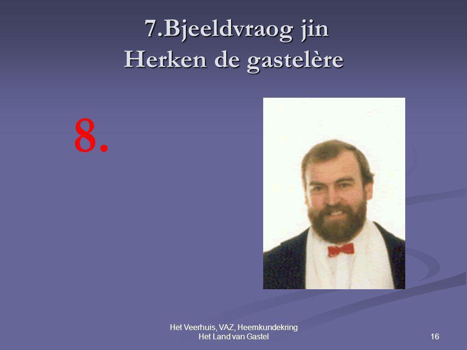 16 Het Veerhuis, VAZ, Heemkundekring Het Land van Gastel 7.Bjeeldvraog jin Herken de gastelère 7.Bjeeldvraog jin Herken de gastelère 8.